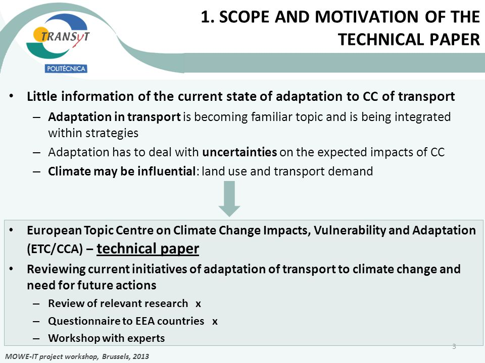 1. SCOPE AND MOTIVATION OF THE TECHNICAL PAPER Little information of the current state of adaptation to CC of transport – Adaptation in transport is b