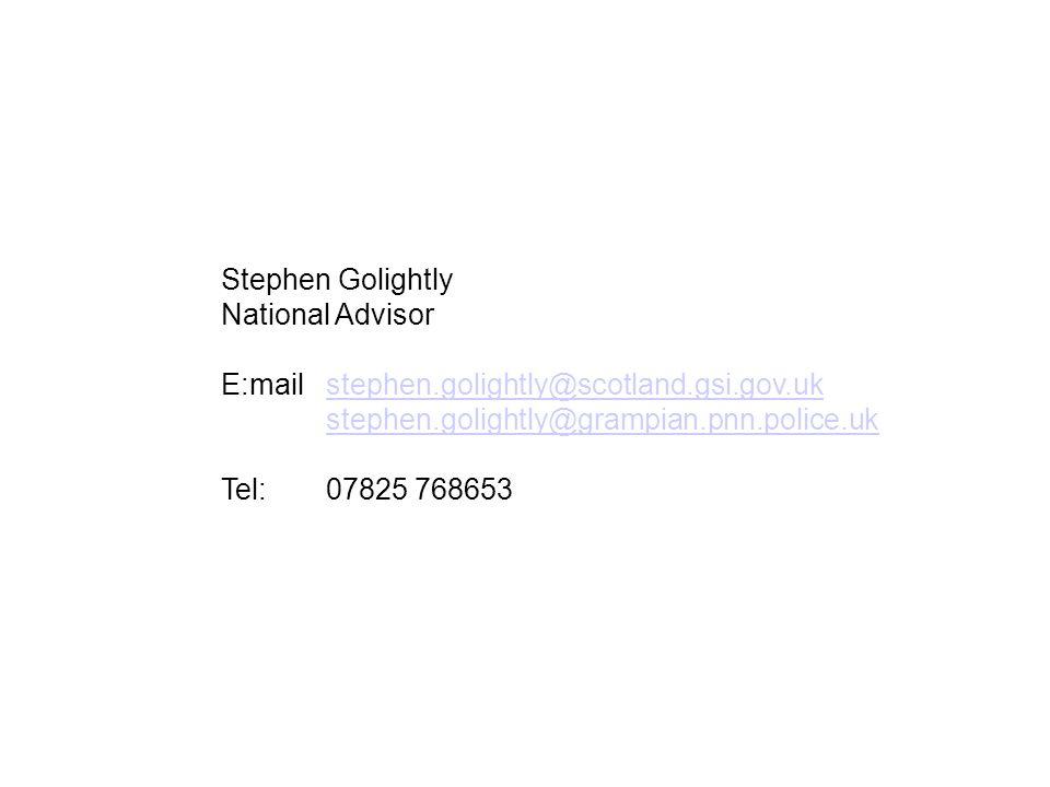 Stephen Golightly National Advisor E:mailstephen.golightly@scotland.gsi.gov.ukstephen.golightly@scotland.gsi.gov.uk stephen.golightly@grampian.pnn.police.uk Tel:07825 768653