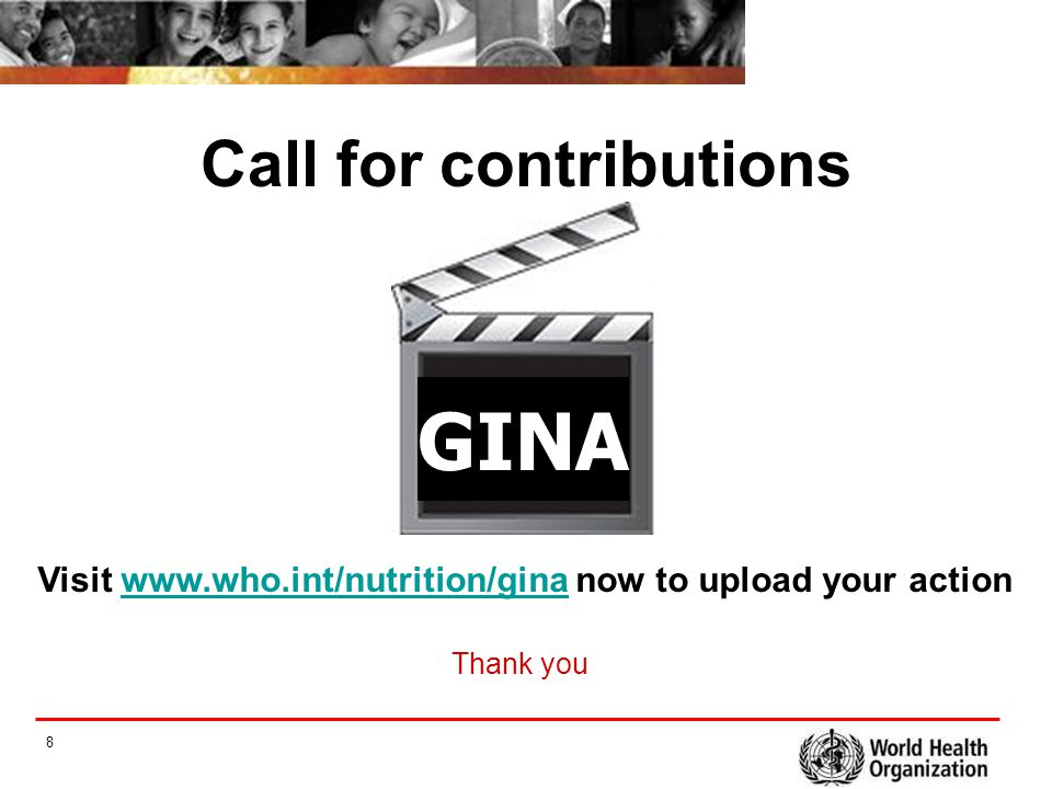 8 Call for contributions Visit www.who.int/nutrition/gina now to upload your actionwww.who.int/nutrition/gina GINA Thank you