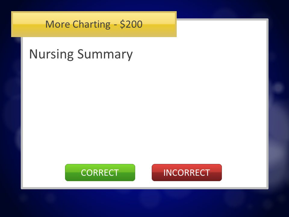 More Charting - $200 The section of the chart completed for every patient at the end of a shift to summarize events that occurred on the shift.