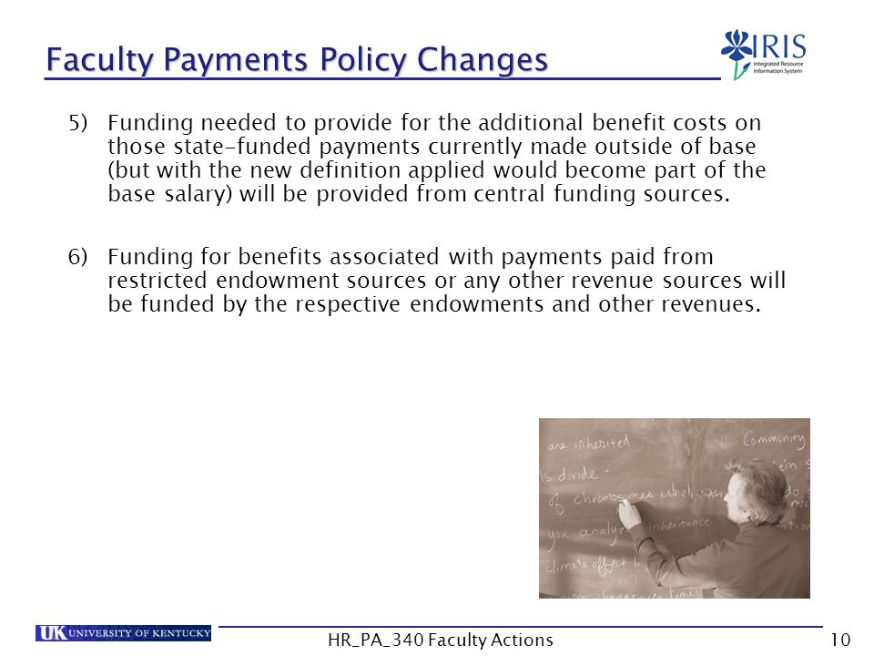 Faculty Payments Policy Changes 5)Funding needed to provide for the additional benefit costs on those state-funded payments currently made outside of