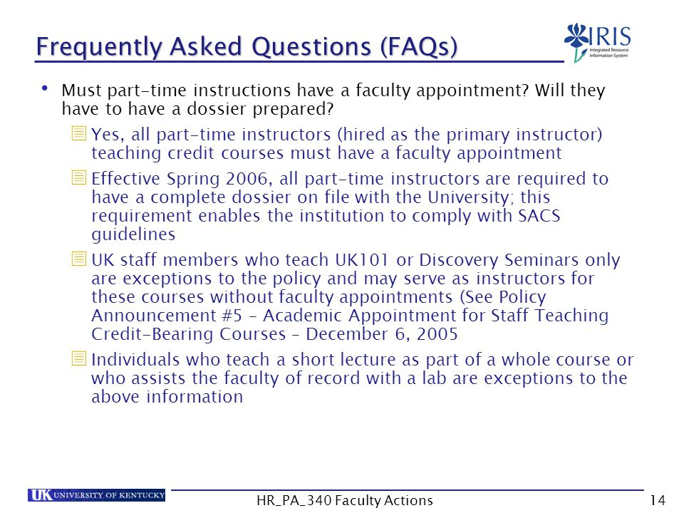 Frequently Asked Questions (FAQs) Must part-time instructions have a faculty appointment? Will they have to have a dossier prepared?  Yes, all part-t