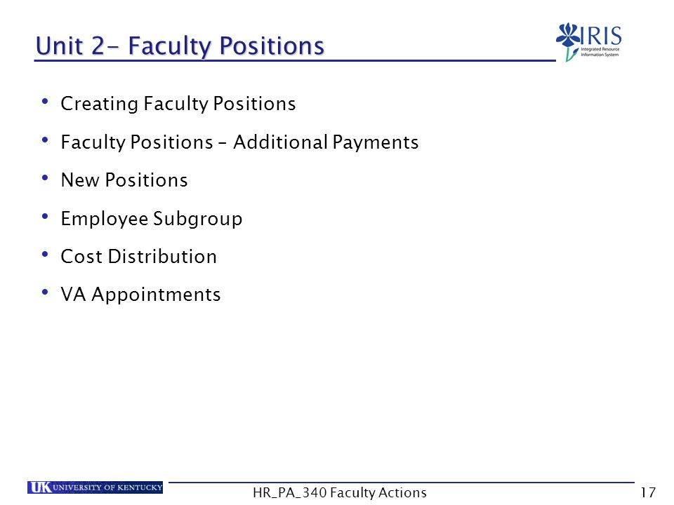 Unit 2- Faculty Positions Creating Faculty Positions Faculty Positions – Additional Payments New Positions Employee Subgroup Cost Distribution VA Appointments 17HR_PA_340 Faculty Actions