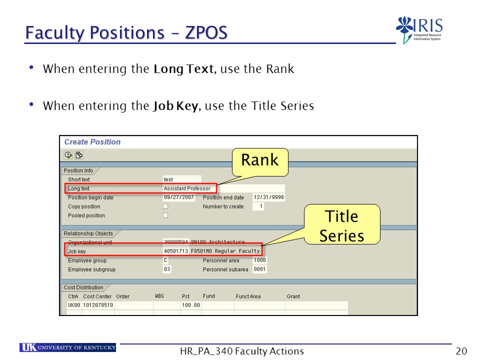 Faculty Positions – ZPOS When entering the Long Text, use the Rank When entering the Job Key, use the Title Series Rank Title Series 20HR_PA_340 Facul