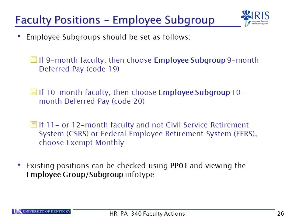 Faculty Positions – Employee Subgroup Employee Subgroups should be set as follows:  If 9-month faculty, then choose Employee Subgroup 9-month Deferre