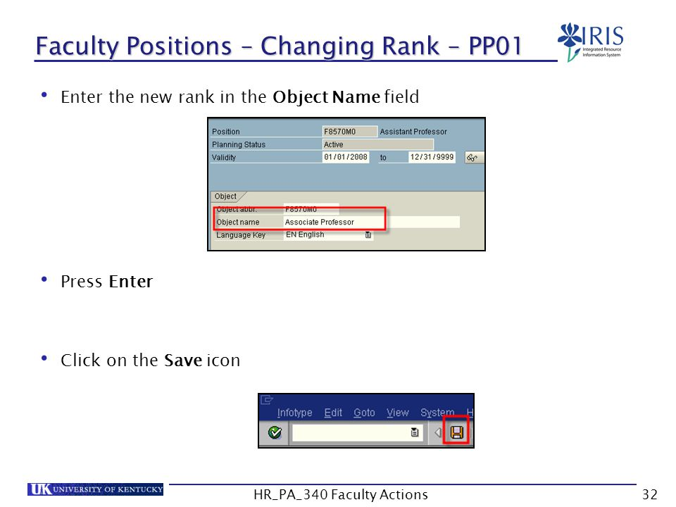 Faculty Positions – Changing Rank – PP01 Enter the new rank in the Object Name field Press Enter Click on the Save icon 32HR_PA_340 Faculty Actions