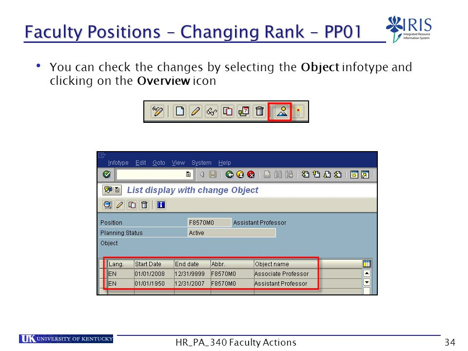 Faculty Positions – Changing Rank – PP01 You can check the changes by selecting the Object infotype and clicking on the Overview icon 34HR_PA_340 Facu