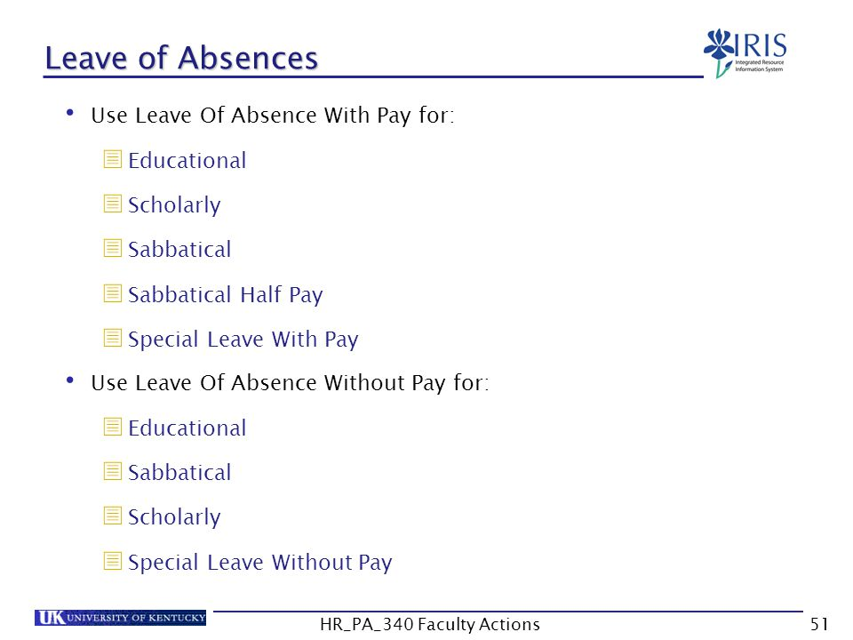 Leave of Absences Use Leave Of Absence With Pay for:  Educational  Scholarly  Sabbatical  Sabbatical Half Pay  Special Leave With Pay Use Leave Of Absence Without Pay for:  Educational  Sabbatical  Scholarly  Special Leave Without Pay 51HR_PA_340 Faculty Actions