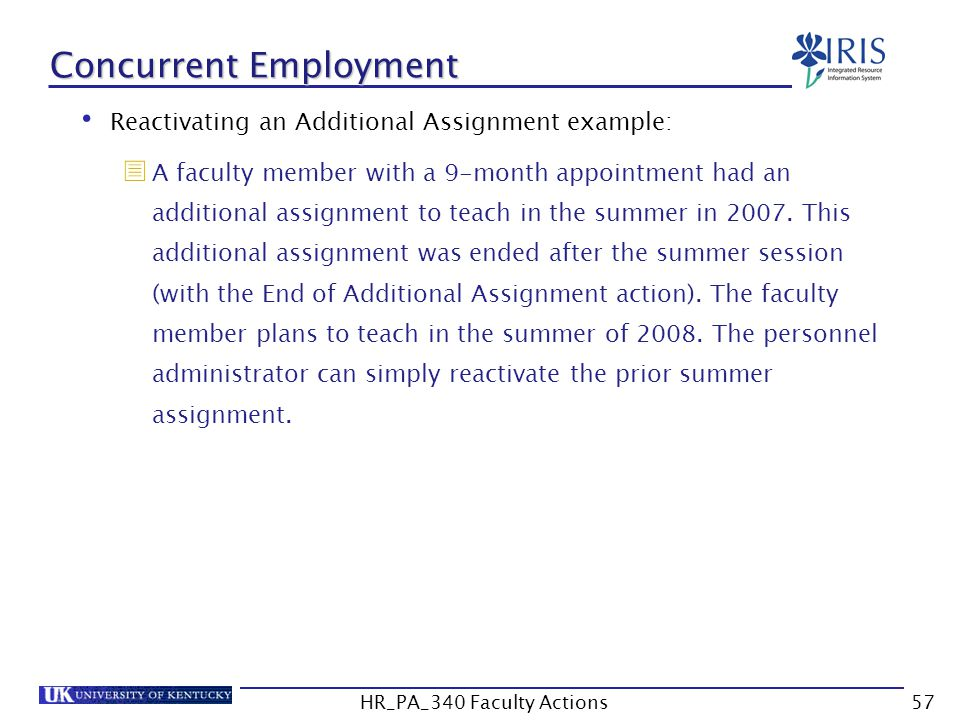 Concurrent Employment Reactivating an Additional Assignment example:  A faculty member with a 9-month appointment had an additional assignment to teach in the summer in 2007.