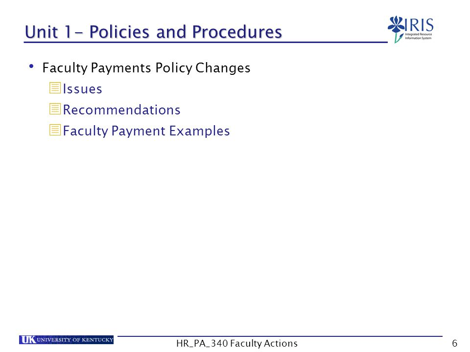 Unit 1- Policies and Procedures Faculty Payments Policy Changes  Issues  Recommendations  Faculty Payment Examples 6HR_PA_340 Faculty Actions