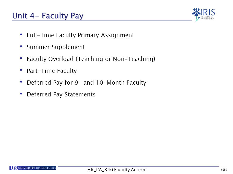 Unit 4- Faculty Pay Full-Time Faculty Primary Assignment Summer Supplement Faculty Overload (Teaching or Non-Teaching) Part-Time Faculty Deferred Pay