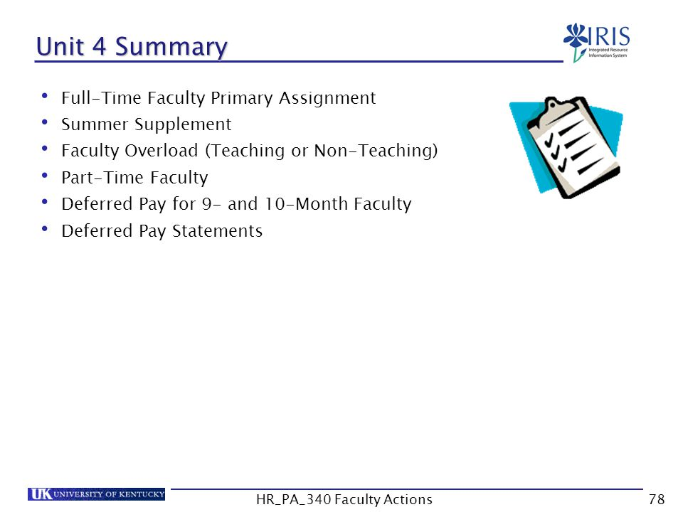 Unit 4 Summary Full-Time Faculty Primary Assignment Summer Supplement Faculty Overload (Teaching or Non-Teaching) Part-Time Faculty Deferred Pay for 9- and 10-Month Faculty Deferred Pay Statements 78HR_PA_340 Faculty Actions