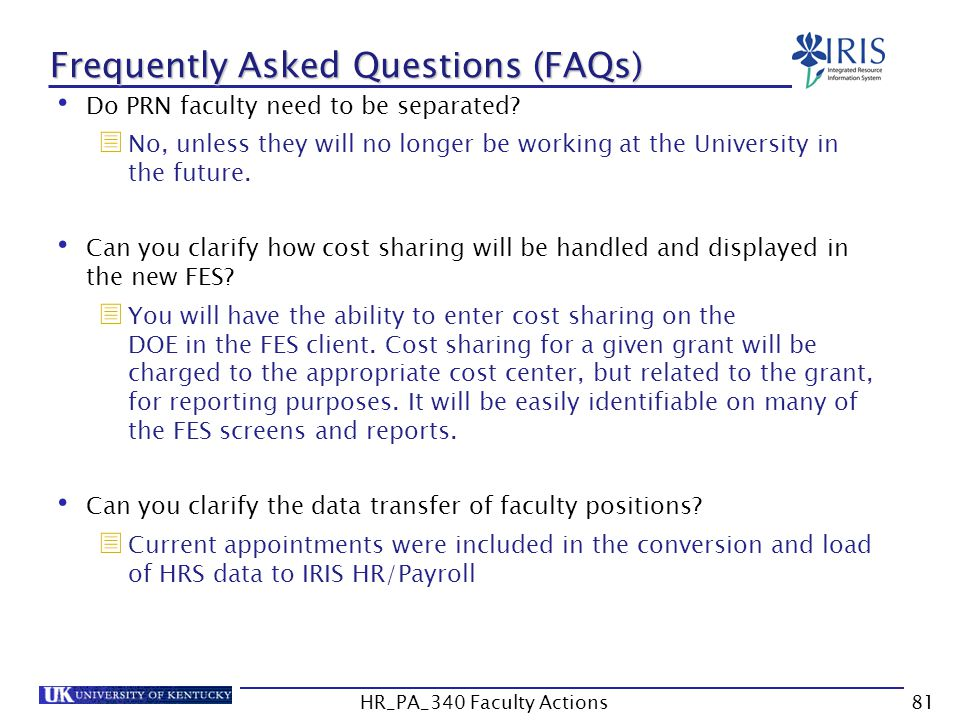 Frequently Asked Questions (FAQs) Do PRN faculty need to be separated?  No, unless they will no longer be working at the University in the future. Ca