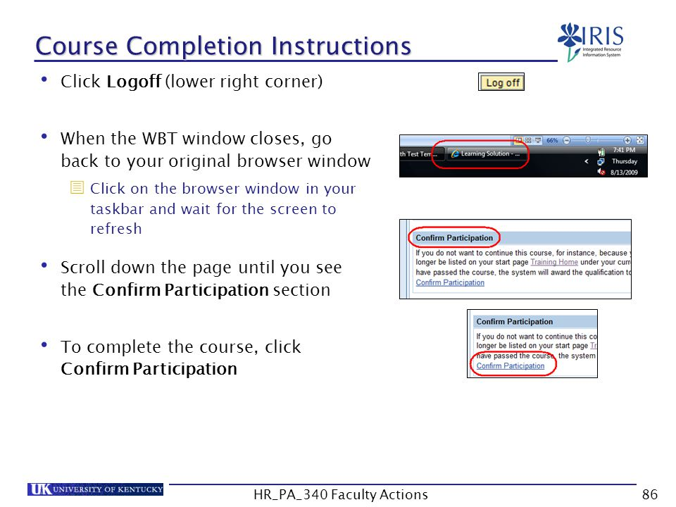 Course Completion Instructions Click Logoff (lower right corner) When the WBT window closes, go back to your original browser window  Click on the br