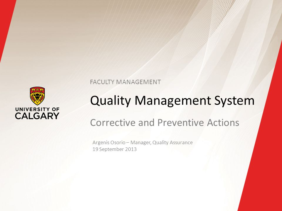 Quality Management System Corrective and Preventive Actions Argenis Osorio – Manager, Quality Assurance 19 September 2013 FACULTY MANAGEMENT