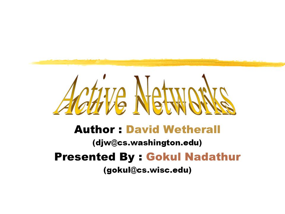 Author : David Wetherall (djw@cs.washington.edu) Presented By : Gokul Nadathur (gokul@cs.wisc.edu)