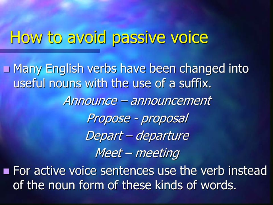 How to avoid passive voice Many English verbs have been changed into useful nouns with the use of a suffix.