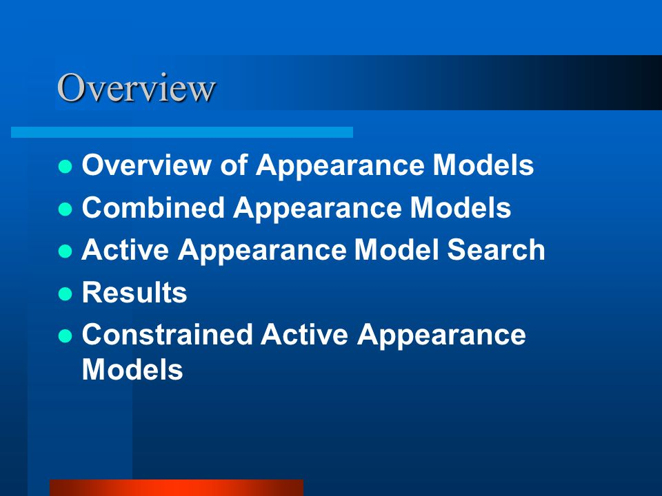 Overview Overview of Appearance Models Combined Appearance Models Active Appearance Model Search Results Constrained Active Appearance Models