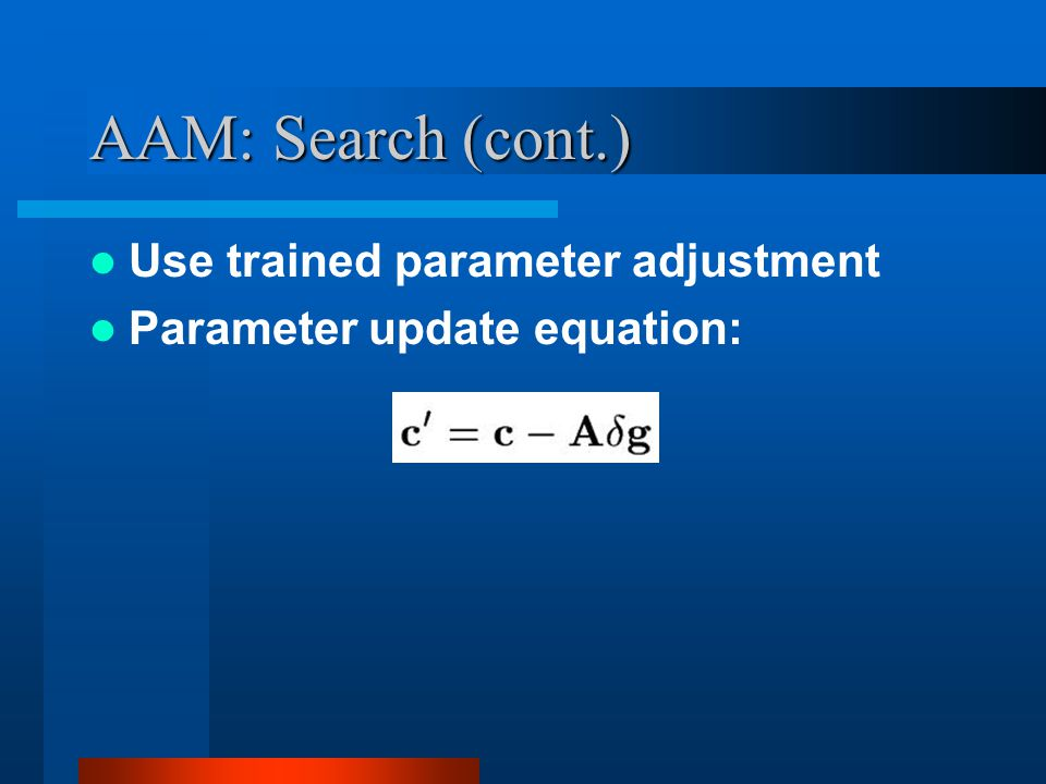 AAM: Search (cont.) Use trained parameter adjustment Parameter update equation: