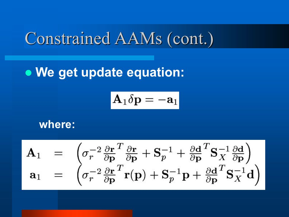 Constrained AAMs (cont.) We get update equation: where:
