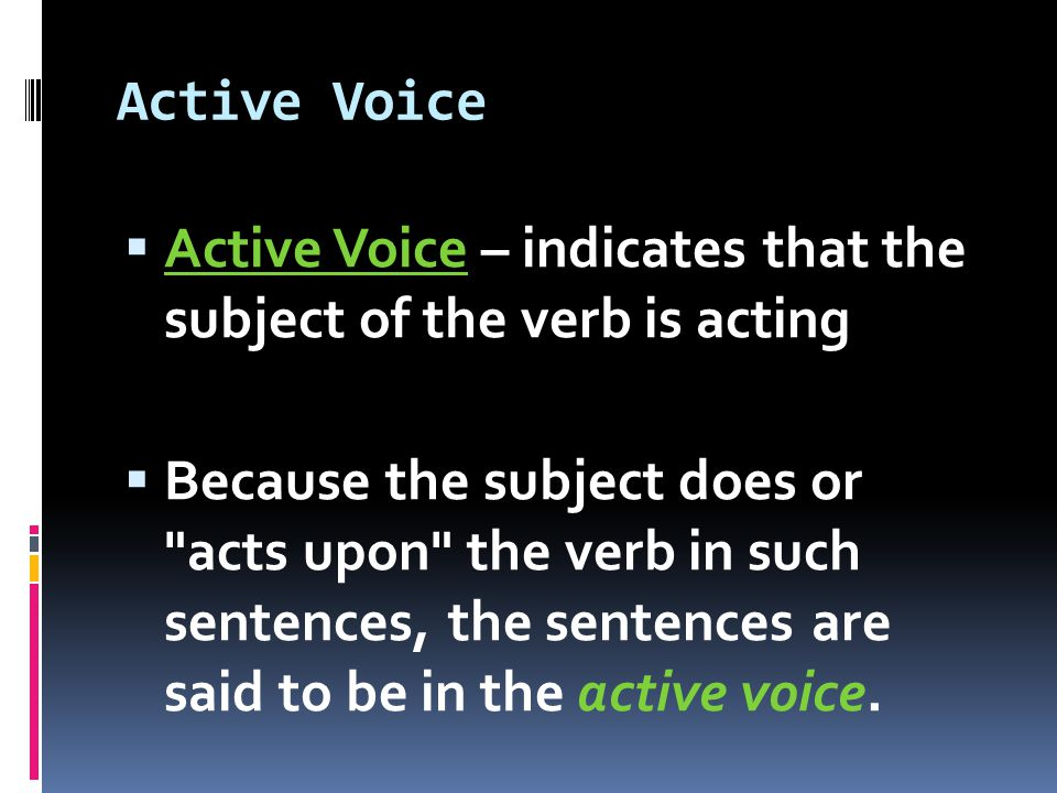 Active Voice  These examples show that the subject is doing the verb s action.