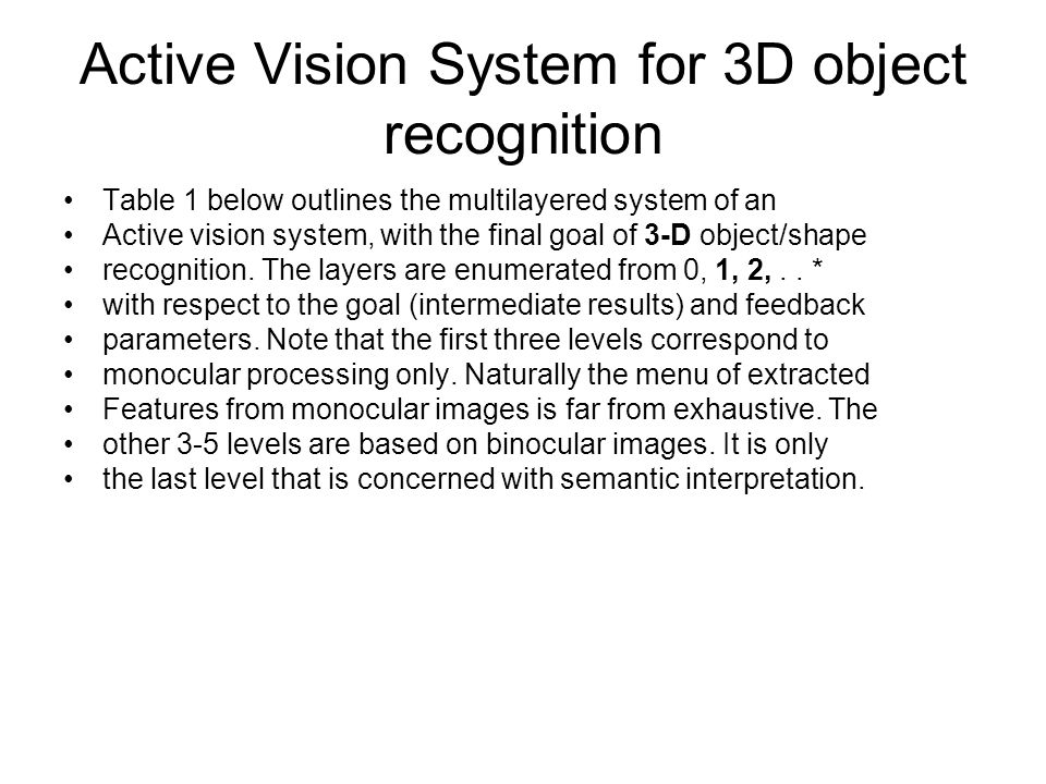 Active Vision System for 3D object recognition Table 1 below outlines the multilayered system of an Active vision system, with the final goal of 3-D o
