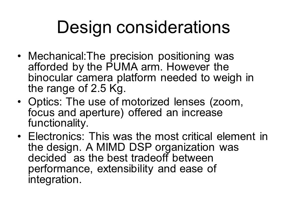 Design considerations Mechanical:The precision positioning was afforded by the PUMA arm.