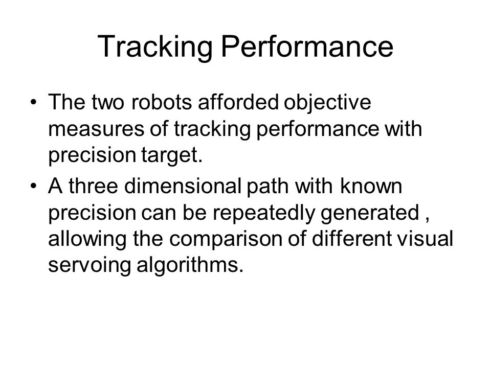 Tracking Performance The two robots afforded objective measures of tracking performance with precision target.