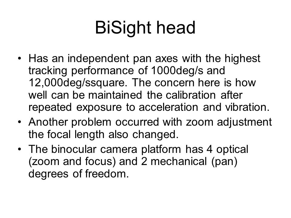 BiSight head Has an independent pan axes with the highest tracking performance of 1000deg/s and 12,000deg/ssquare. The concern here is how well can be