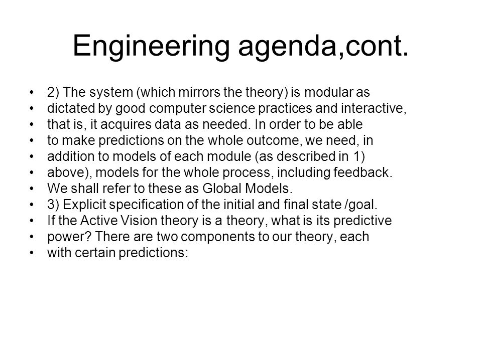 Engineering agenda,cont. 2) The system (which mirrors the theory) is modular as dictated by good computer science practices and interactive, that is,