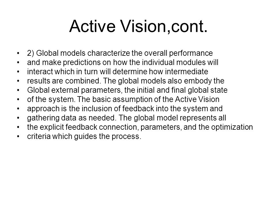 Active Vision,cont. 2) Global models characterize the overall performance and make predictions on how the individual modules will interact which in tu