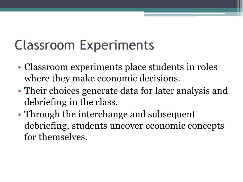 Classroom experiments place students in roles where they make economic decisions.