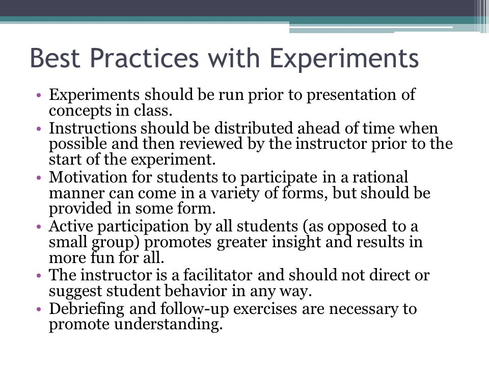 Best Practices with Experiments Experiments should be run prior to presentation of concepts in class.