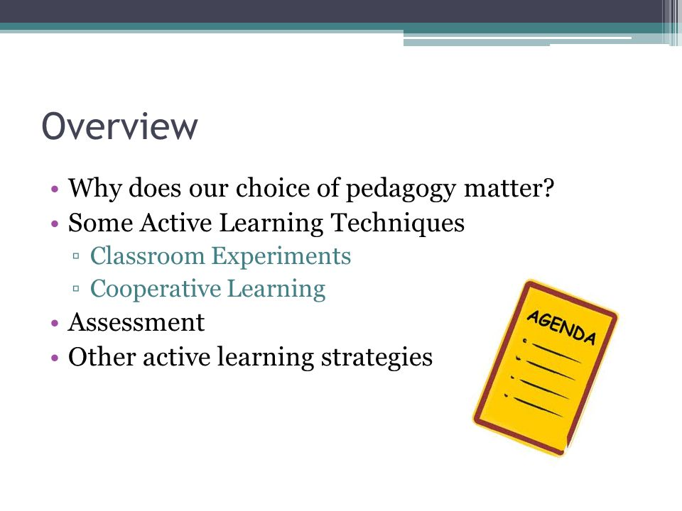 Overview Why does our choice of pedagogy matter.