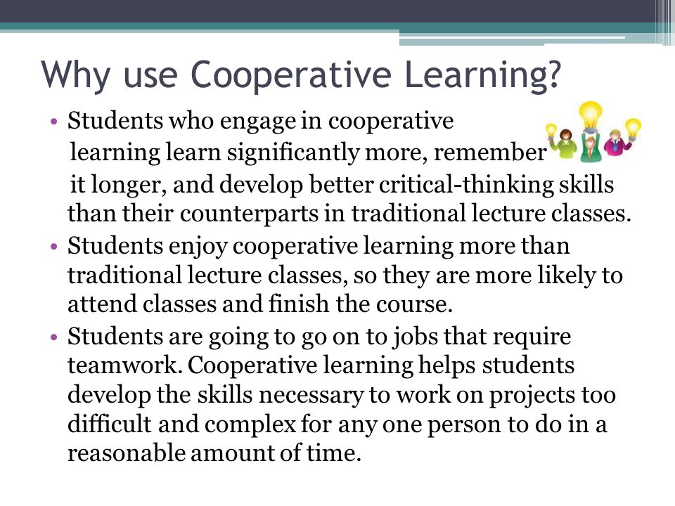 Why use Cooperative Learning.