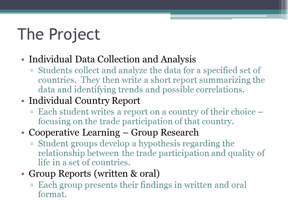 Individual Data Collection and Analysis ▫Students collect and analyze the data for a specified set of countries.