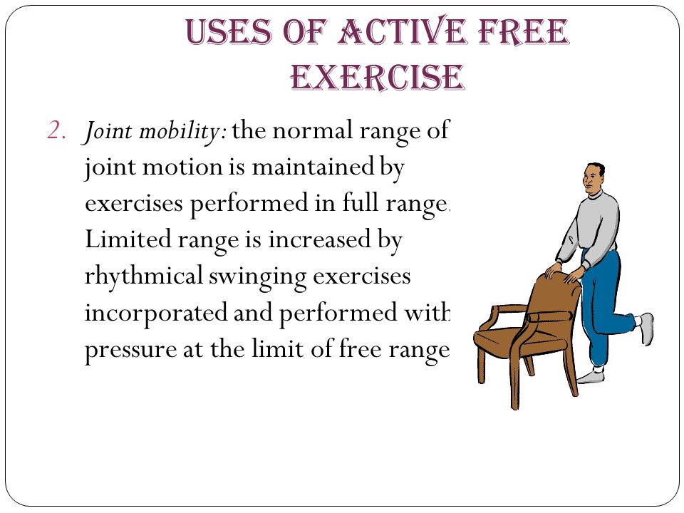 Uses of Active Free Exercise 2.Joint mobility: the normal range of joint motion is maintained by exercises performed in full range. Limited range is i