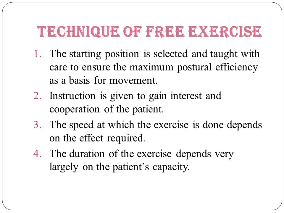 Technique of free exercise 1.The starting position is selected and taught with care to ensure the maximum postural efficiency as a basis for movement.