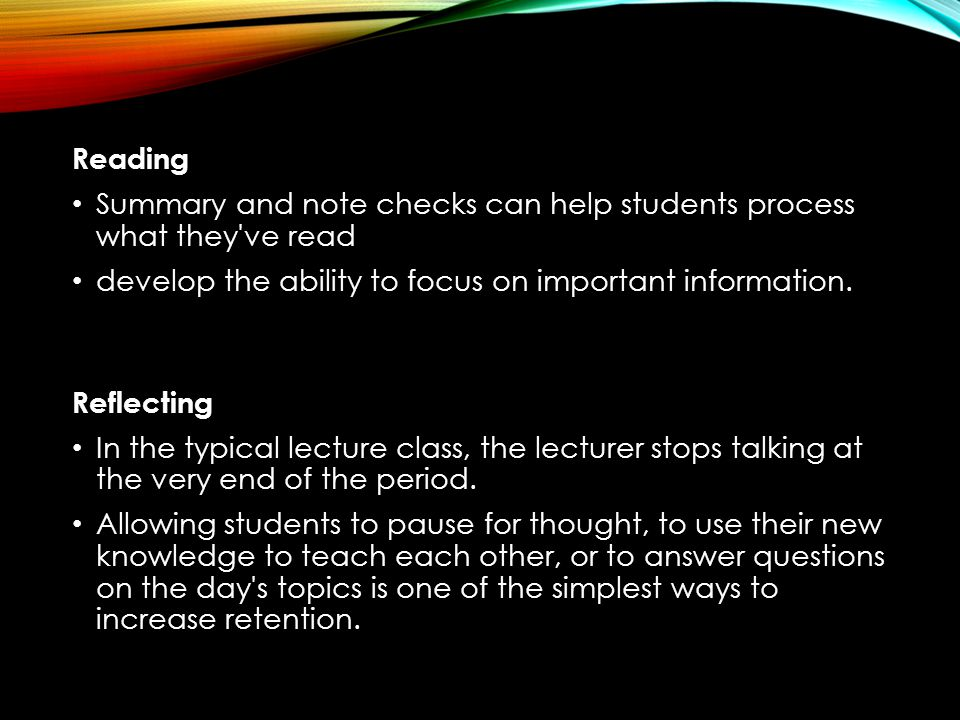 Reading Summary and note checks can help students process what they ve read develop the ability to focus on important information.