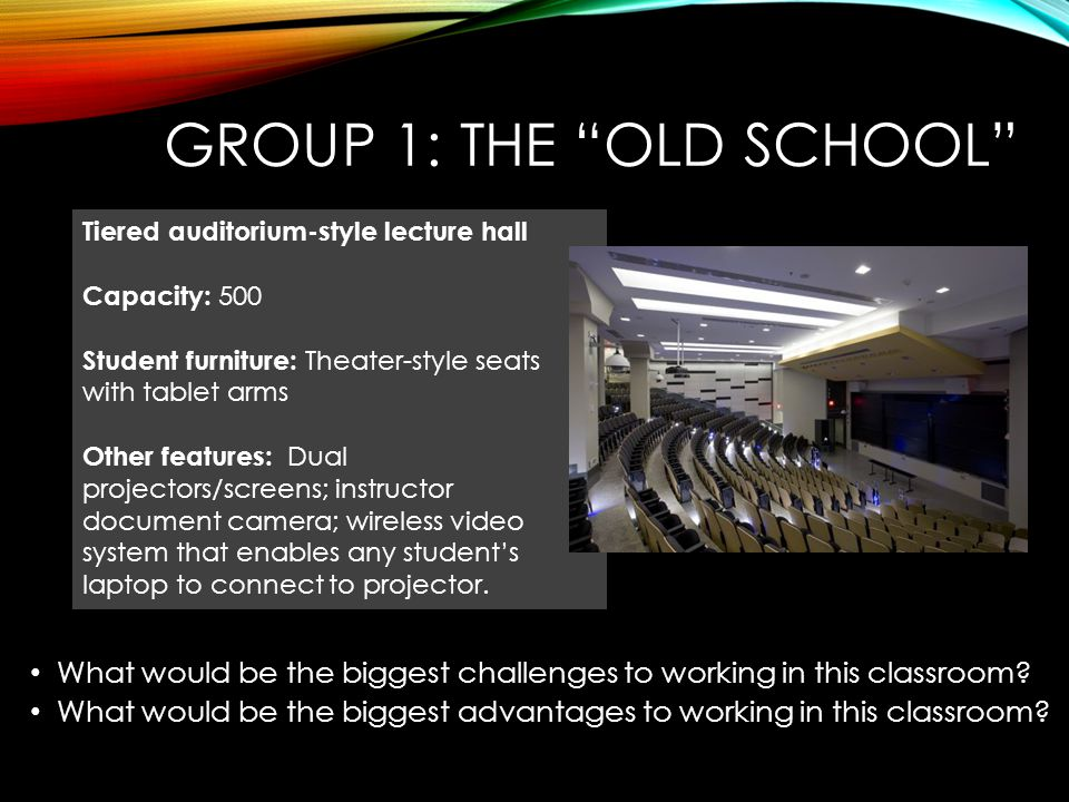 What would be the biggest challenges to working in this classroom? What would be the biggest advantages to working in this classroom? Tiered auditoriu