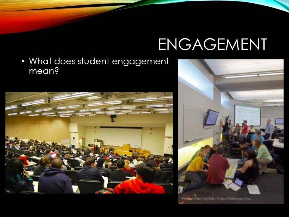 ENGAGEMENT What does student engagement mean