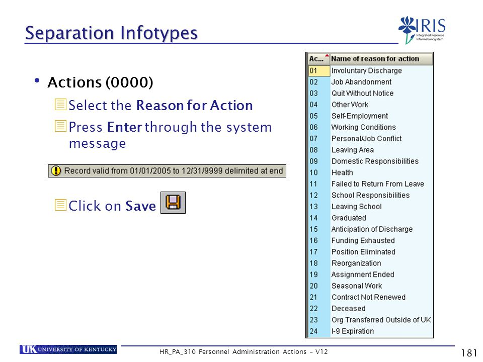 Actions (0000)  Select the Reason for Action  Press Enter through the system message  Click on Save 181 HR_PA_310 Personnel Administration Actions - V12 Separation Infotypes