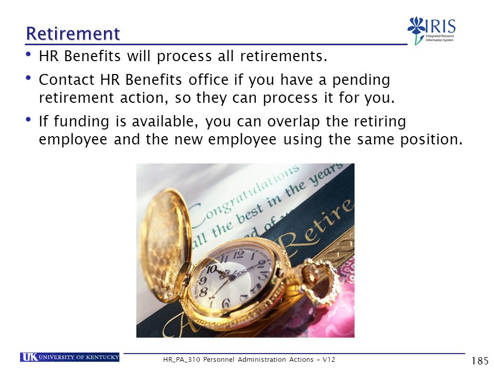 185 HR_PA_310 Personnel Administration Actions - V12 Retirement HR Benefits will process all retirements.