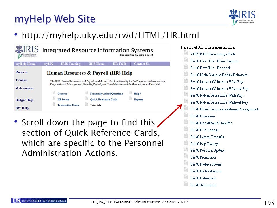 195 HR_PA_310 Personnel Administration Actions - V12 myHelp Web Site http://myhelp.uky.edu/rwd/HTML/HR.html Scroll down the page to find this section of Quick Reference Cards, which are specific to the Personnel Administration Actions.