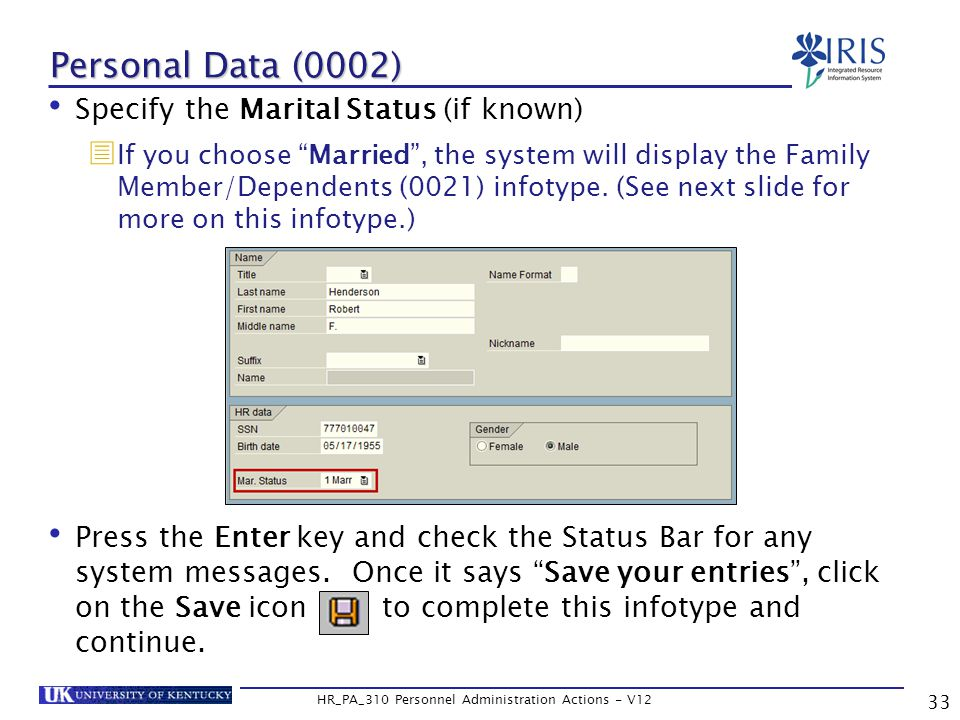 Personal Data (0002) Specify the Marital Status (if known)  If you choose Married , the system will display the Family Member/Dependents (0021) infotype.