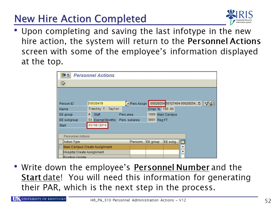 New Hire Action Completed Upon completing and saving the last infotype in the new hire action, the system will return to the Personnel Actions screen with some of the employee's information displayed at the top.