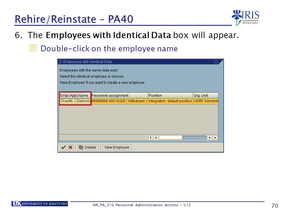 70 HR_PA_310 Personnel Administration Actions - V12 Rehire/Reinstate – PA40 6.The Employees with Identical Data box will appear.
