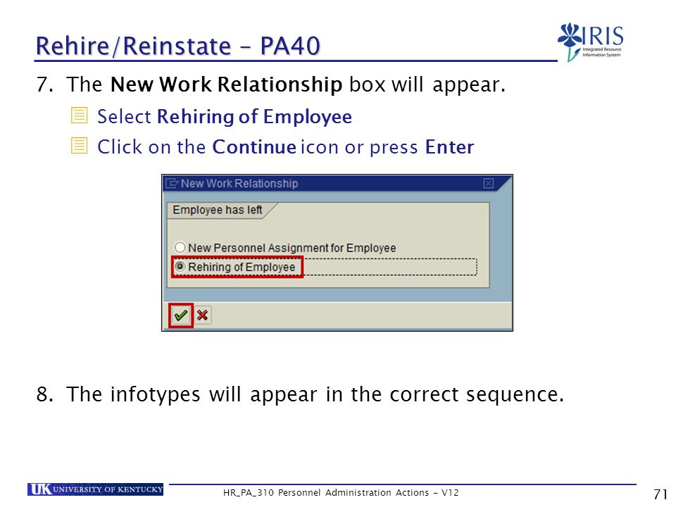 71 HR_PA_310 Personnel Administration Actions - V12 Rehire/Reinstate – PA40 7.The New Work Relationship box will appear.
