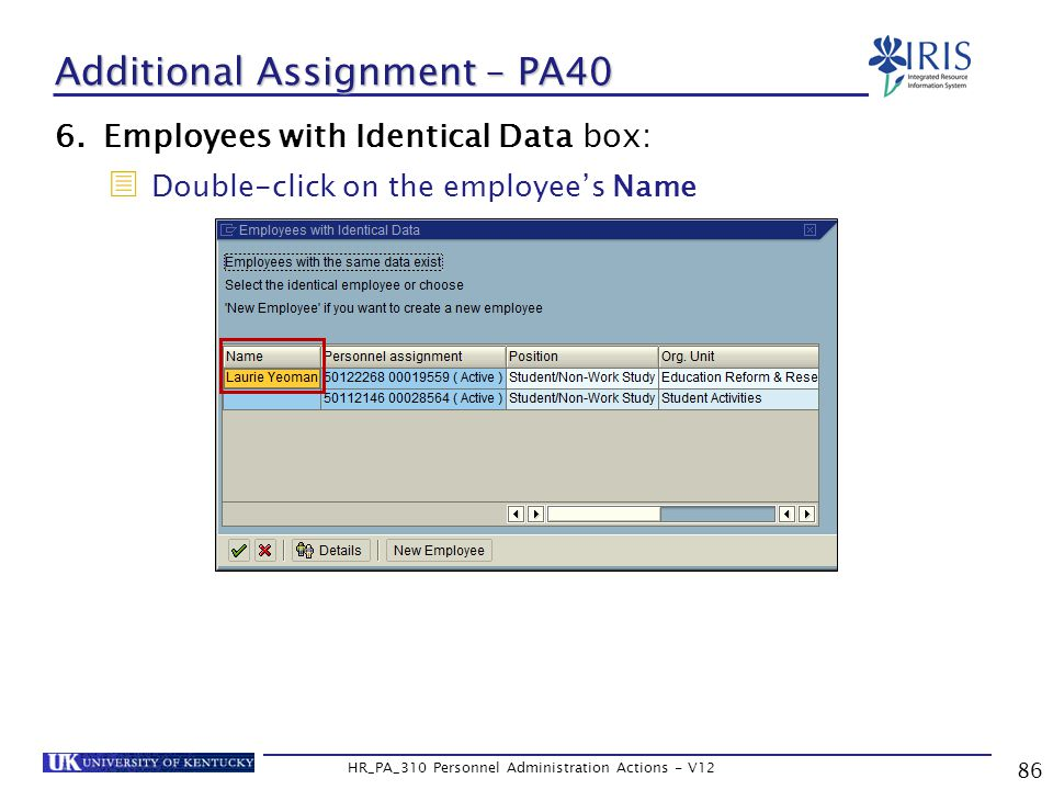 86 HR_PA_310 Personnel Administration Actions - V12 6.Employees with Identical Data box:  Double-click on the employee's Name Additional Assignment – PA40
