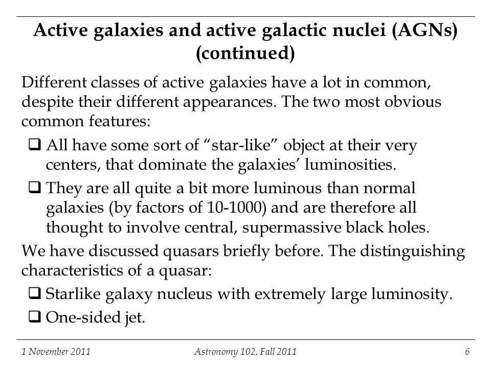 1 November 2011Astronomy 102, Fall 201127 How AGN accretion disks form: tidal disruption of stars Star View from high above, along orbit's axis.